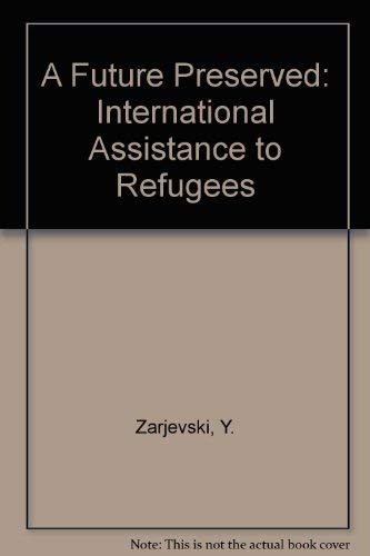 9780080342627: A Future Preserved: International Assistance to Refugees