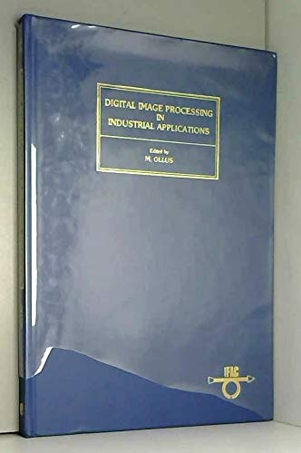 9780080343464: Digital Image Processing in Industrial Applications: Proceedings of the First Apif Workshop, Espoo, Finland, 10-12 June 1986