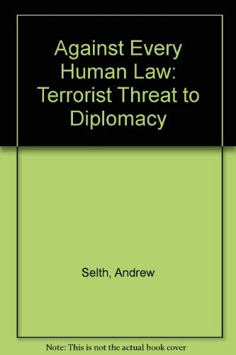 9780080344041: Against Every Human Law: The Terrorist Threat to Diplomacy