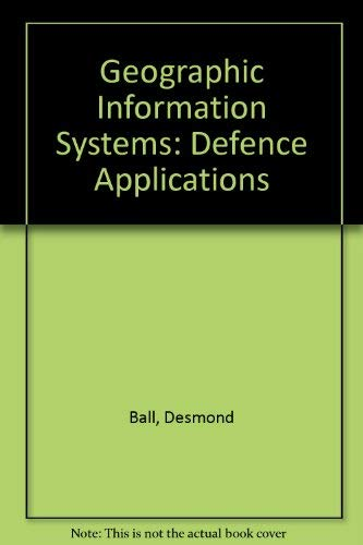 Geographic Information Systems: Defence Applications: Desmond Ball, Ross