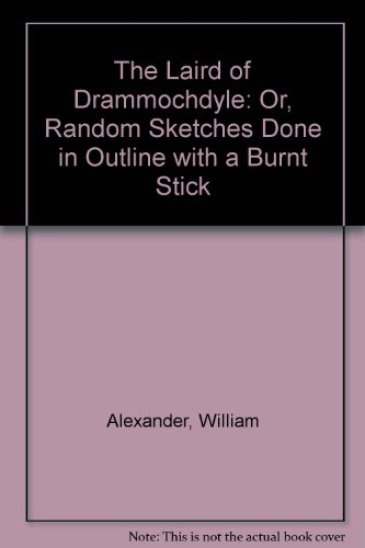 9780080345208: The Laird of Drammochdyle: Or, Random Sketches Done in Outline with a Burnt Stick