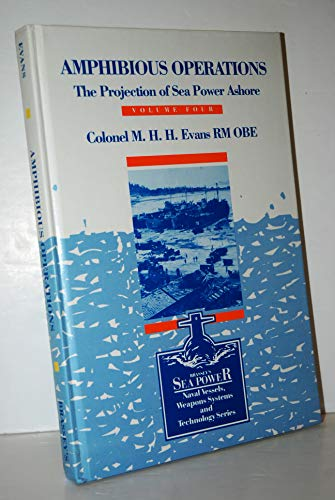 9780080347370: Amphibious Operations: The Projection of Sea Power Ashore (Sea Power : Naval Vessels Weapon Systems and Technology, Vol 4)