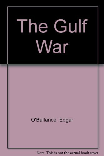 The Gulf War: O'Ballance, Edgar