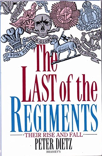 The Last of the Regiments: Their Rise and Fall: Dietz, Peter