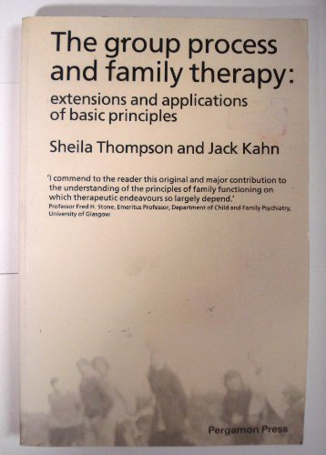 The Group Process and Family Therapy : Extensions and Applications of Basic Principles: Thompson, S...