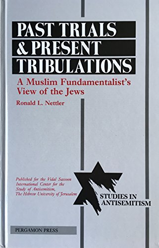 9780080347912: Past Trials and Present Tribulations: A Muslim Fundamentalist's View of the Jews (STUDIES IN ANTISEMITISM SERIES)