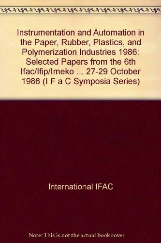 9780080348070: Instrumentation and Automation in the Paper, Rubber, Plastics, and Polymerization Industries 1986: Selected Papers from the 6th Ifac/Ifip/Imeko ... 27-29 October 1986 (I F a C Symposia Series)