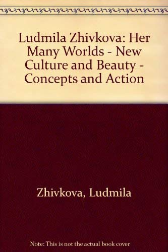 9780080348551: Lyudmila Zhivkova: Her Many Worlds, New Culture & Beauty, Concepts and Actions