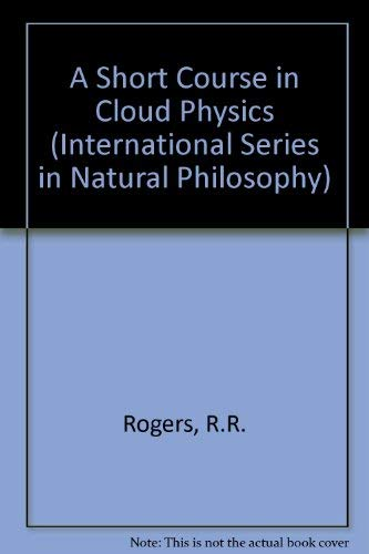 9780080348636: A Short Course in Cloud Physics, Third Edition (International Series on Nuclear Energy)