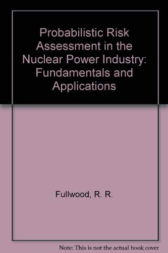 9780080348797: Probabilistic Risk Assessment in the Nuclear Power Industry: Fundamentals and Applications