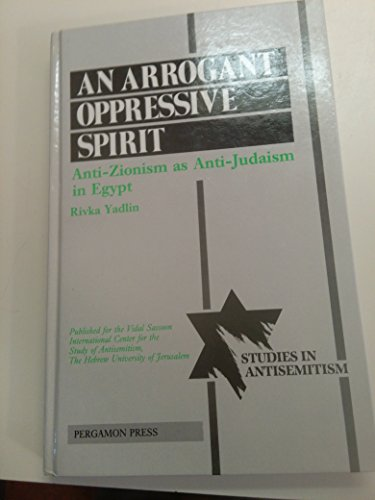 An Arrogant Oppressive Spirit: Anti-Zionism As Anti-Judaism in Egypt (Studies in Antisemitism): ...