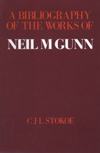 A Bibliography of the Works of Neil M Gunn.: Stokoe, C J L