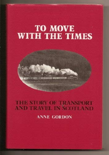 9780080350806: To Move with the Times: Story of Transport and Travel in Scotland