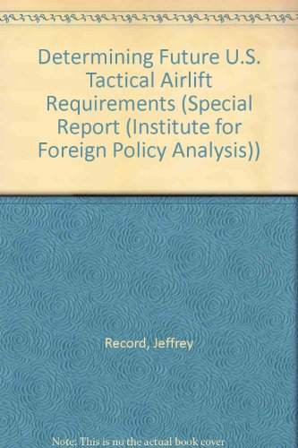 9780080355610: Determining Future U.S. Tactical Airlift Requirements (Special Report (Institute for Foreign Policy Analysis))