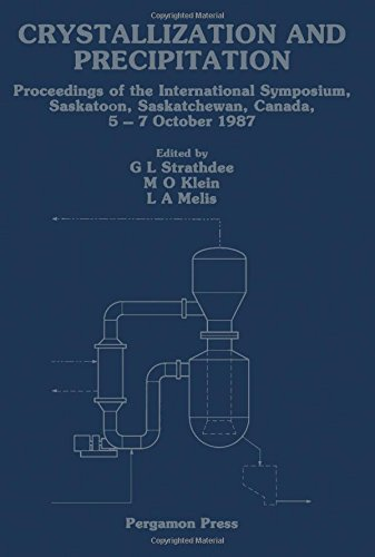 9780080357515: Crystallization and Precipitation: Proceedings of the International Symposium, Saskatoon, Saskatchewan, Canada, 5-7 October 1987