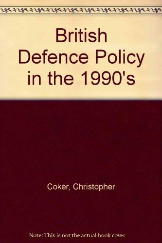 British Defence Policy in the 1990s: A: Christopher Coker