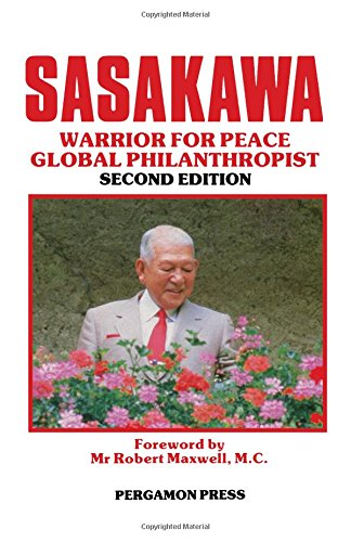 9780080358420: Sasakawa, the Warrior for Peace, the Global Philanthropist