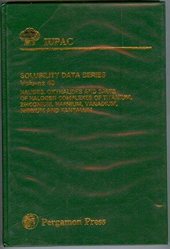 9780080362397: IUPAC Solubility Data Series Volume 40 - Halides, Oxyhalides and Salts of Halogen Complexes of Titanium, Zirconium, Hafnium, Vanadium, Niobium and Tantalum