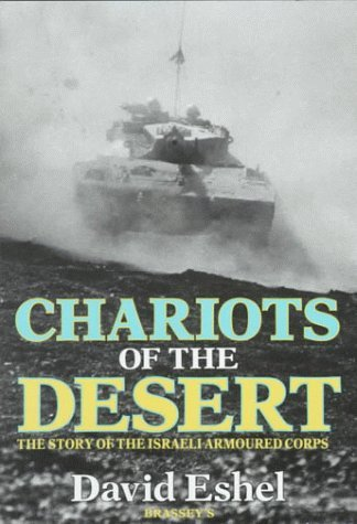 9780080362571: CHARIOTS OF THE DESERT: Story of the Israeli Armoured Corps