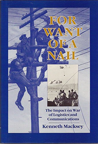 9780080362687: For Want of a Nail: Impact on War of Logistics and Communications