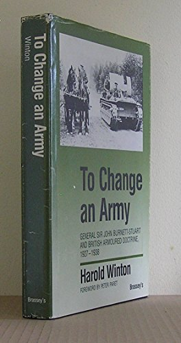 9780080362700: To Change an Army: General Sir John Burnett-Stuart and British Armoured Doctrine, 1927-38