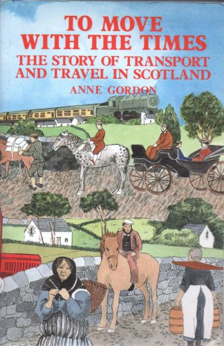9780080363981: To Move with the Times: The Story of Transport and Travel in Scotland