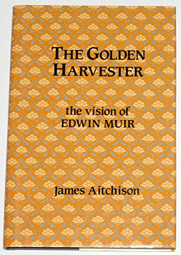 9780080364001: The Golden Harvester: The Vision of Edwin Muir