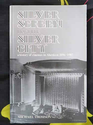 9780080364025: Silver Screen in the Silver City: History of Cinemas in Aberdeen, 1896-1987