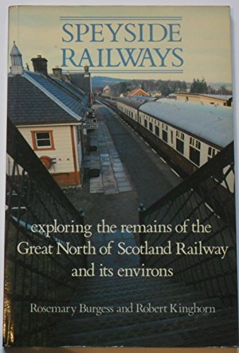 9780080364117: Speyside Railways: Exploring the Remains of the Great North of Scotland Railways and Its Environs