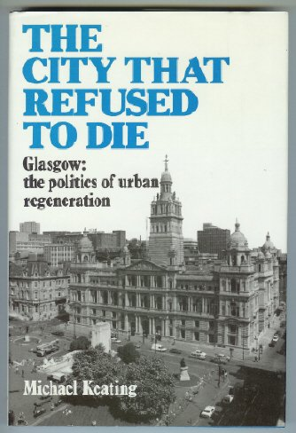 9780080364124: The City That Refused To Die. Glasgow: the politics of urban regeneration
