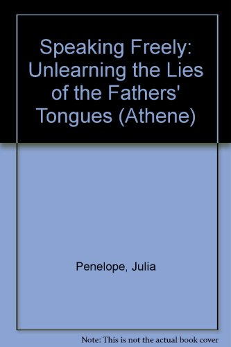 9780080365558: Speaking Freely: Unlearning the Lies of Father's Tongues.