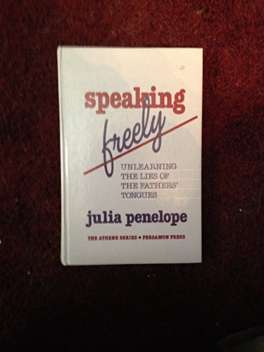 9780080365565: Speaking Freely: Unlearning the Lies of the Fathers' Tongues (Athene S.)