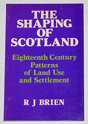 9780080365725: The Shaping of Scotland: Eighteenth Century Patterns of Land Use and Settlement