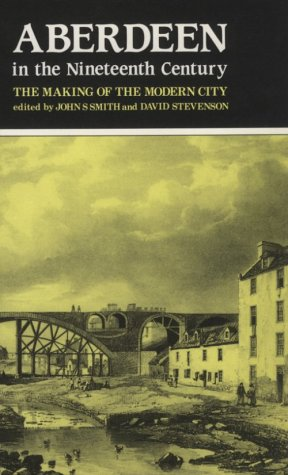 9780080365756: Aberdeen in the Nineteenth Century: The Making of the Modern City