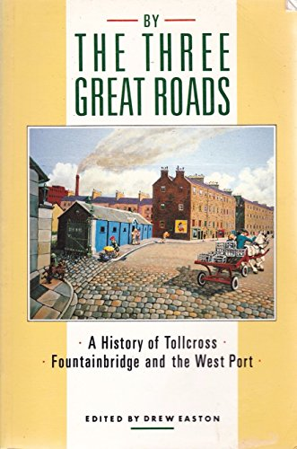 9780080365879: By the Three Great Roads: History of Tolcross, Fountainbridge and the West Port
