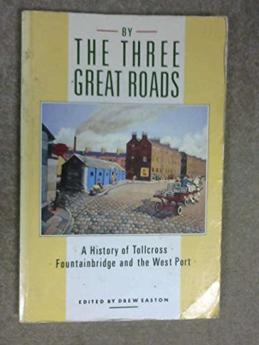 9780080365879: By the Three Great Roads: A History of Tollcross, Fountainbridge and the West Port