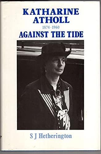 9780080365923: Katharine Atholl, 1874-1960: Against the Tide