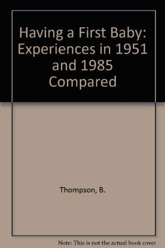 9780080365961: Having a First Baby: Experiences in 1951 and 1985 Compared : Two Social, Obstetric and Dietary Studies of Married Primigravidae in Aberdeen