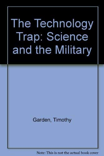 The Technology Trap: Science and the Military: Garden, Timothy