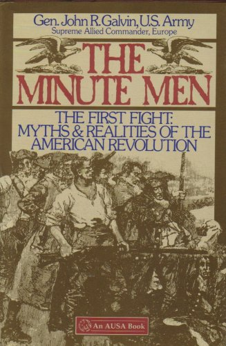 THE MINUTE MEN. THE FIRST FIGHT: MYTHS & REALITIES OF THE AMERICAN REVOLUTION: Galvin, Gen. ...