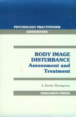 Body Image Disturbance : Assessment and Treatment: J. Kevin Thompson