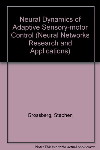 9780080368276: Neural Dynamics of Adaptive Sensory-Motor Control (Neural Networks Research and Applications)
