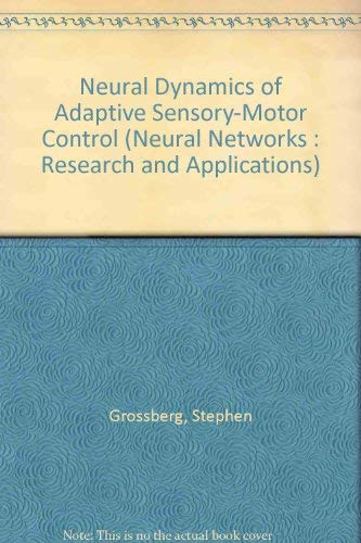 9780080368283: Neural Dynamics of Adaptive Sensory-Motor Control (Neural Networks : Research and Applications)