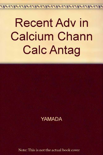 9780080368610: Recent Advances in Calcium Channels and Calcium Antagonists: Proceedings of the Japan-U.S.A. Symposium on Cardiovascular Drugs