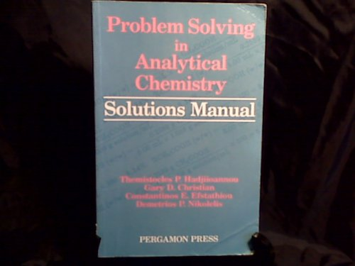 Problem Solving in Analytical Chemistry Solutions Manual,: Christian, G. D.,