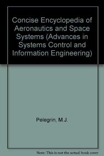 9780080370491: Concise Encyclopedia of Aeronautics & Space Systems, Volume 8 (Advances in Systems Control and Information Engineering)