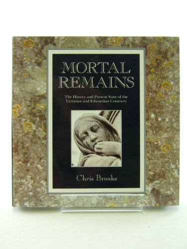 9780080370989: Mortal Remains: The History and Present State of the Victorian and Edwardian Cemetery