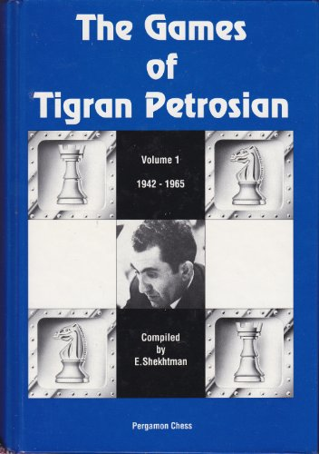 The Games of Tigran Petrosian, 1942-1965 (Pergamon Russian Chess Series)
