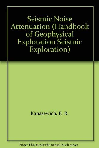 Seismic Noise Attenuation (Handbook of Geophysical Exploration: Kanasewich, E. R.