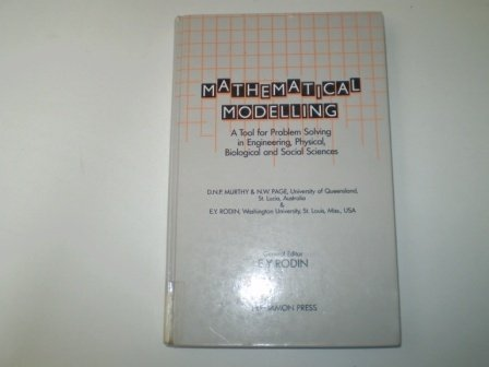 Mathematical Modelling: A Tool for Problem Solving: Murthy, D.N.P., Page,